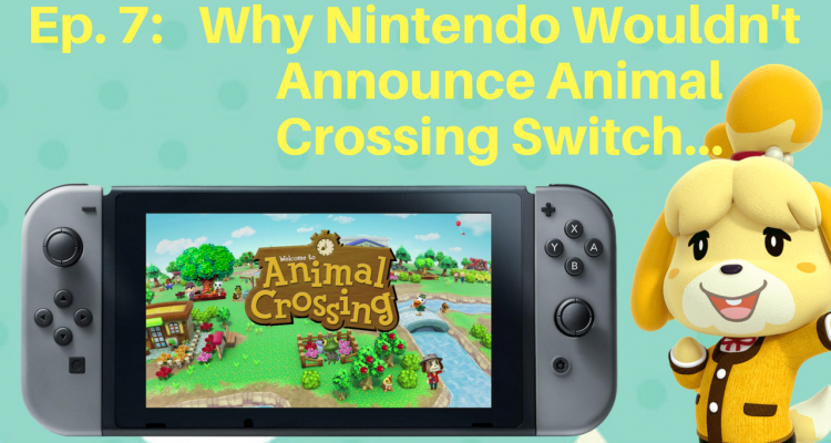 Why Nintendo Wouldn't Announce Animal Crossing Switch